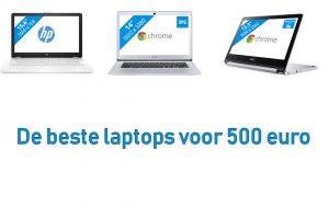 De beste laptops voor 500 euro verkrijgbaar