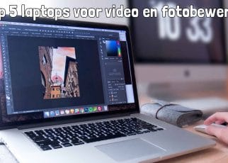 Top 5 laptops voor video en fotobewerking