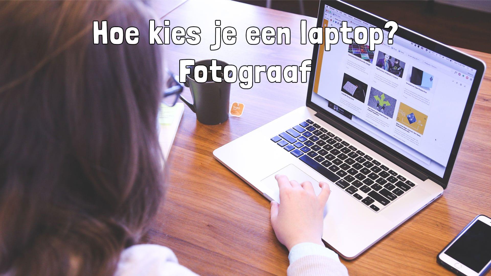 Hoe kies je een laptop - Fotograaf laptop voor fotobewerking