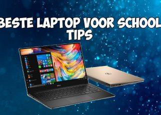 Tips voor beste laptop voor school