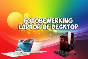 Fotobewerking laptop of desktop