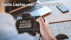 Goede laptops voor videobewerking