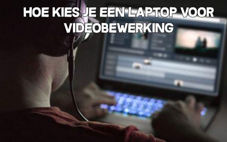 Hoe kies je een laptop voor videobewerking