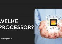 Welke processor heb ik nodig in een laptop