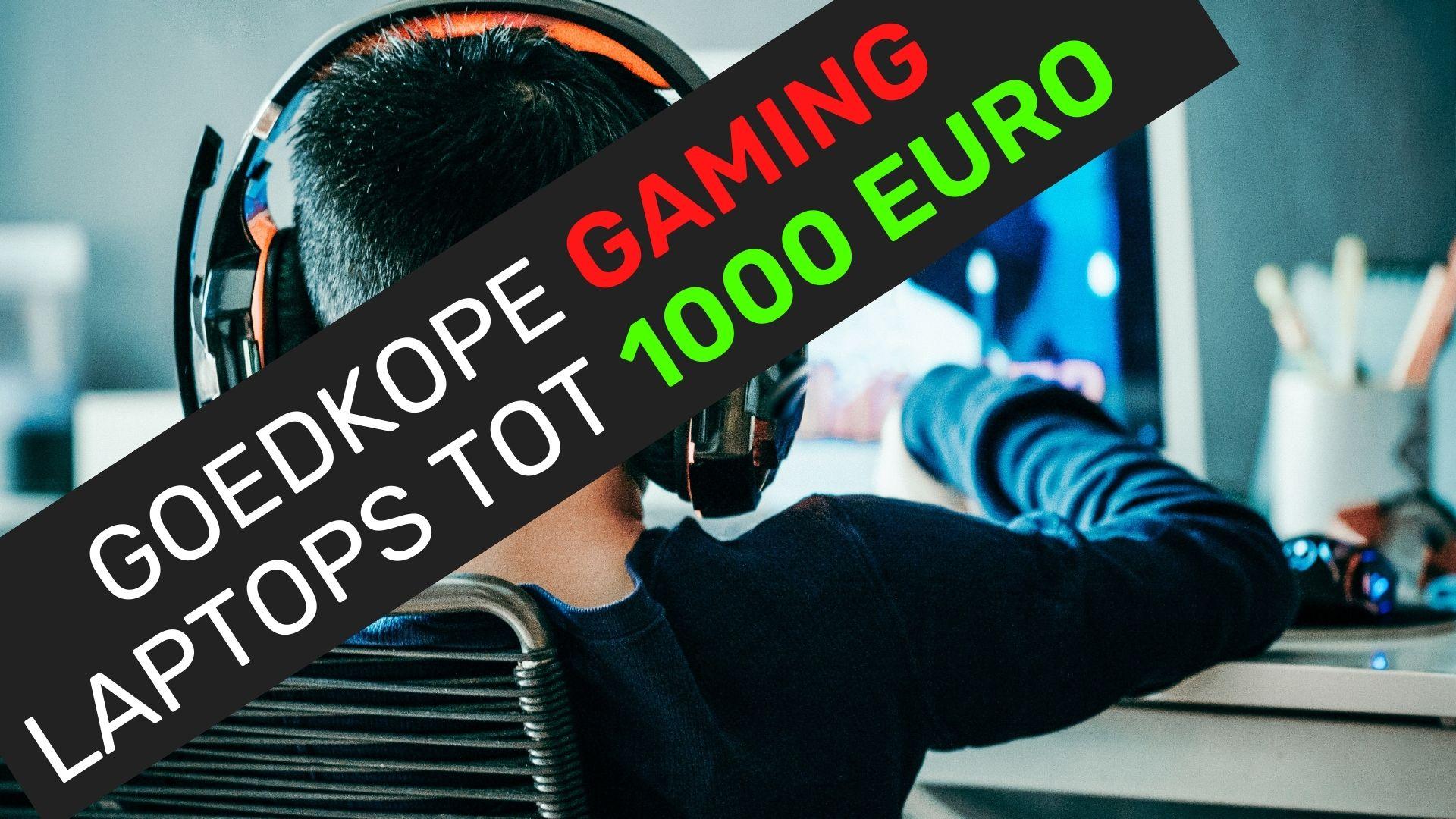 Beste goedkope gaming laptops onder 1000 euro