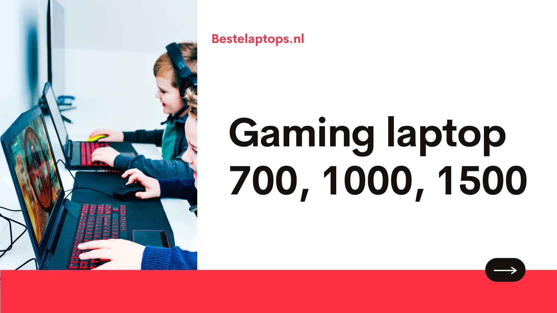 Gaming laptop onder de 700, 1000 en 1500 euro